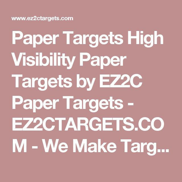Paper Targets High Visibility Paper Targets by EZ2C Paper Targets  - EZ2CTARGETS.COM - We Make Target Shooting Easier To See