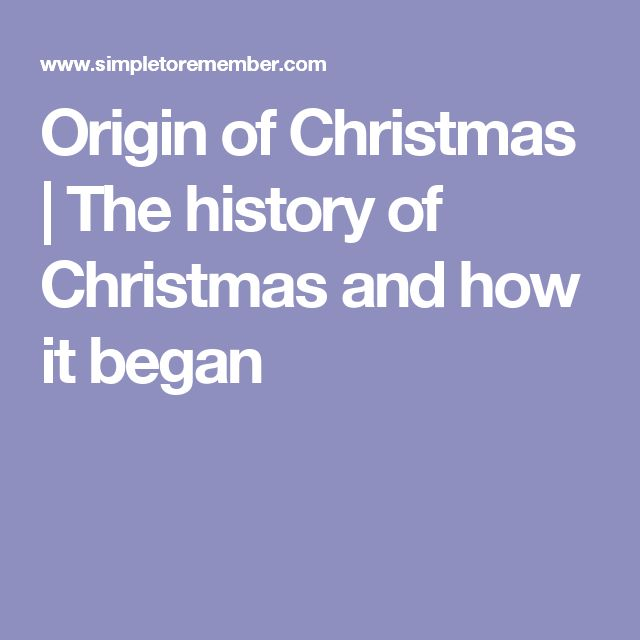 Origin of Christmas | The history of Christmas and how it began