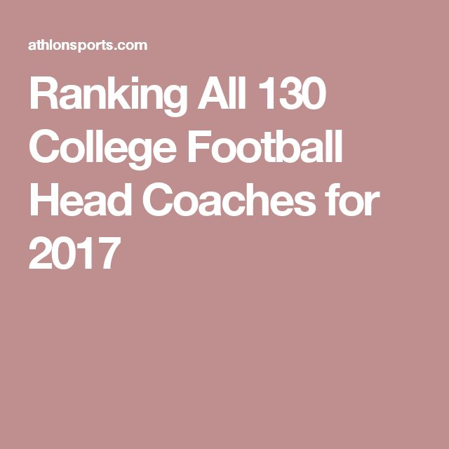 Ranking All 130 College Football Head Coaches for 2017