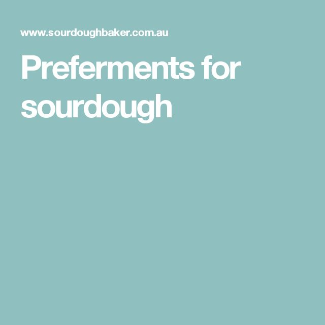 Preferments for sourdough