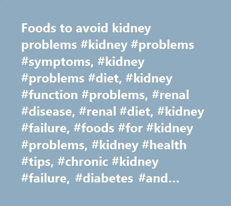 Foods to avoid kidney problems #kidney #problems #symptoms, #kidney #problems #diet, #kidney #function #problems, #renal #disease, #renal #diet, #kidney #failure, #foods #for #kidney #problems, #kidney #health #tips, #chronic #kidney #failure, #diabetes #and #kidney #disease nigeria.nef2.com/... # Aug.27, 2011 in Uncategorized Foods to avoid kidney problems kidney problems symptoms, kidney problems diet, kidney function problems, renal disease, renal diet, kidney failure, foods for kid...
