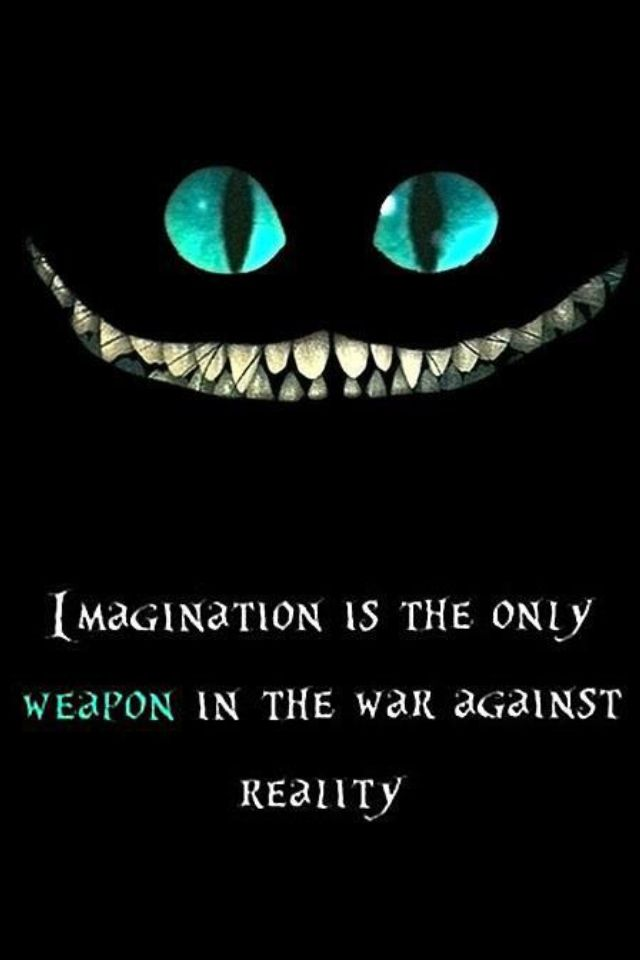 """Imagination is the only weapon in the war against reality"" ~ Quote from Alice in Wonderland: Inspiration, Cheshire Cat, Quotes, Alice In Wonderland, Disney, Tattoo, Cheshirecat, Imagination, Aliceinwonderland"