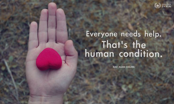 """Everyone needs help. That's the human condition"" #quote #everyone #help #human #charity #inspiration"