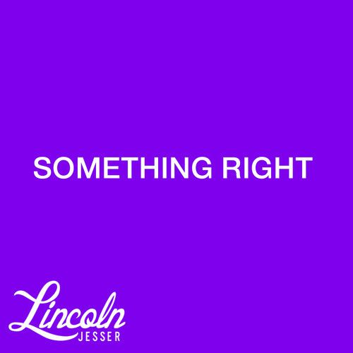 Something Right by Lincoln Jesser on SoundCloud