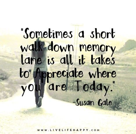 A Stroll Down Memory Lane Walk Down Memory Lane Quotes