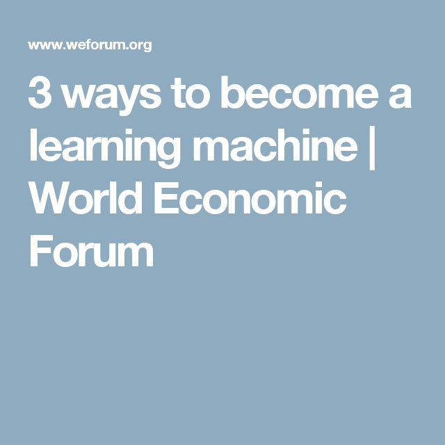 3 ways to become a learning machine | World Economic Forum