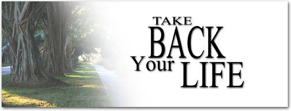 Take Back Your Life NOW!