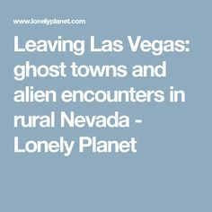 Leaving Las Vegas: ghost towns and alien encounters in rural Nevada - Lonely Planet