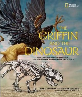 The+Griffin+and+the+Dinosaur:+How+Adrienne+Mayor+Discovered+a+Fascinating+Link+Between+Myth+and+Science