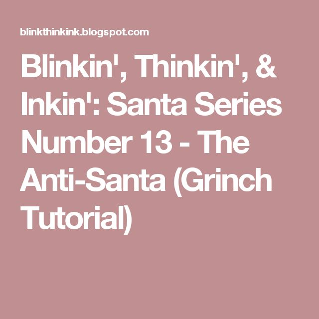 Blinkin', Thinkin', & Inkin': Santa Series Number 13 - The Anti-Santa (Grinch Tutorial)