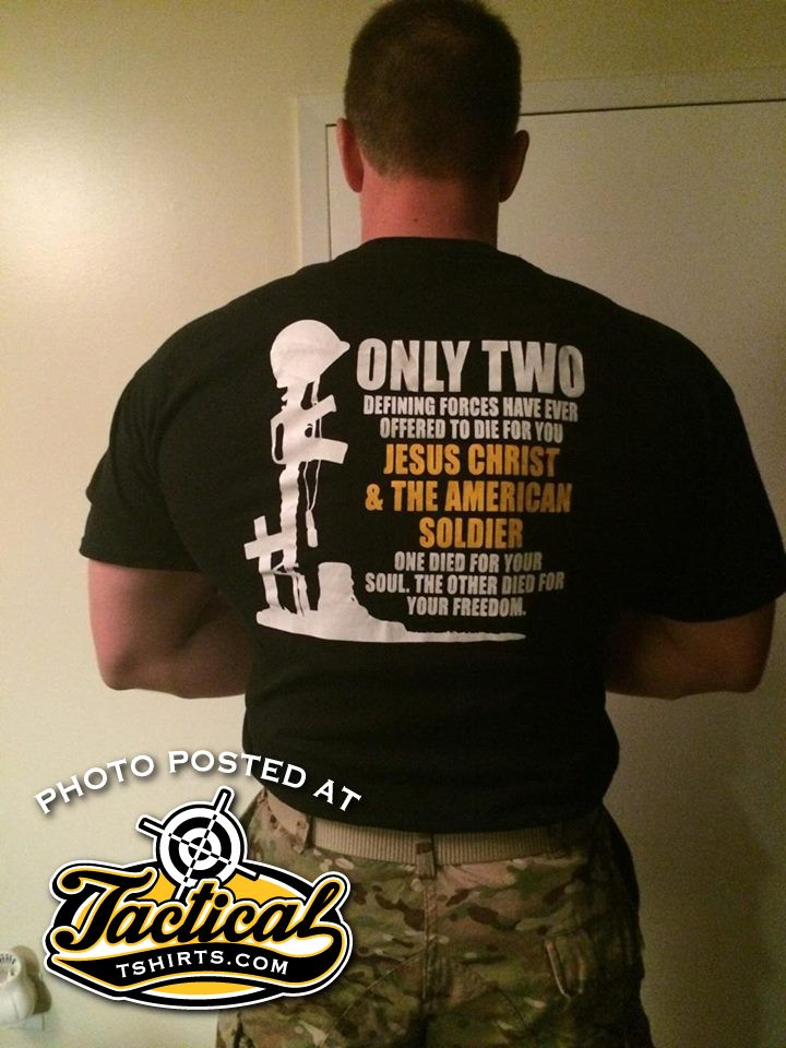 Only 2 defining forces offered to die for u. Jesus & US Soldier. 1 died for ur soul, other died for ur freedom. #tshirts #gifts #america
