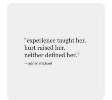 Experience taught her. Hurt raised her. Neither defined her.