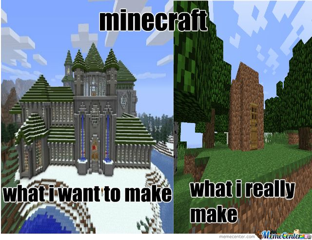 minecraft memes | Minecraft Building ... although i'm awesome at minecraft sooo... yeeeah... ;)