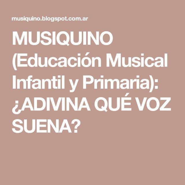 MUSIQUINO (Educación Musical Infantil y Primaria): ¿ADIVINA QUÉ VOZ SUENA?