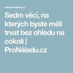 Sedm věcí, na kterých byste měli trvat bez ohledu na cokoli   ProNáladu.cz