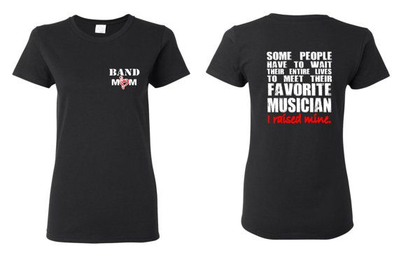 Band Mom T Shirt, Some People Have to Wait Their Entire Lives To Meet Their Favorite Musician, I Raised Mine