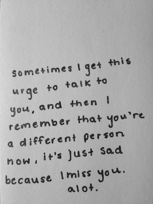 i miss who you used to be...I don't get how you changed so quickly, literally overnight, how hateful & hurtful you are! Maybe this is just who you truly were all along & I made you out to be someone who I wanted in my mind. But I still miss the person I thought you were.