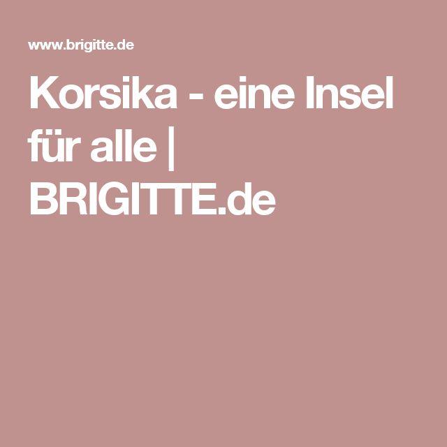 Korsika - eine Insel für alle | BRIGITTE.de