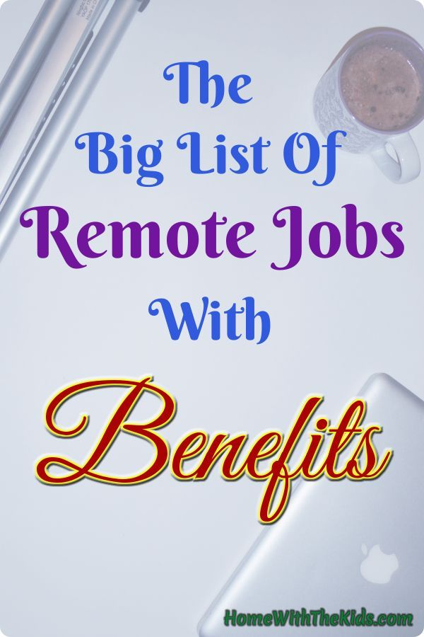 The Big List Of Remote Jobs With Benefits Work From Home Jobs