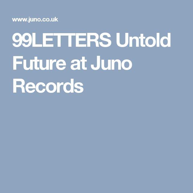 99LETTERS Untold Future at Juno Records