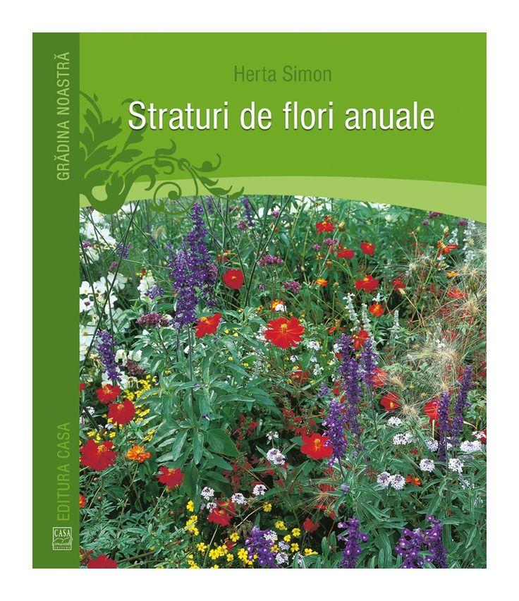 Cartea ,,Straturi de flori anuale'' prezintă un buchet de sfaturi pentru plantarea și îngrijirea celor mai îndrăgite flori. #cărțigrădină #grădinărit #grădinadeflori #EdituraCasa