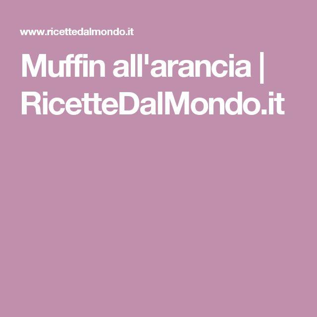 Muffin all'arancia | RicetteDalMondo.it
