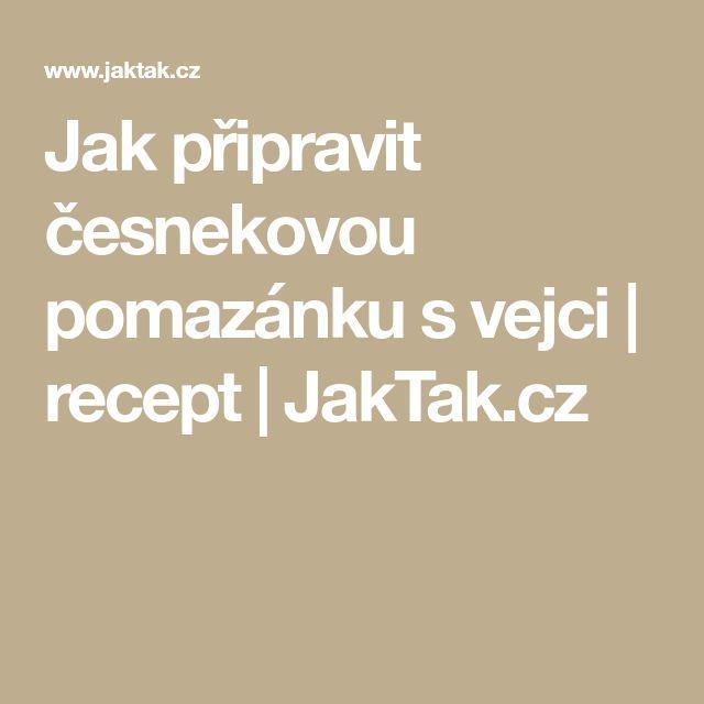 Jak připravit česnekovou pomazánku s vejci | recept | JakTak.cz