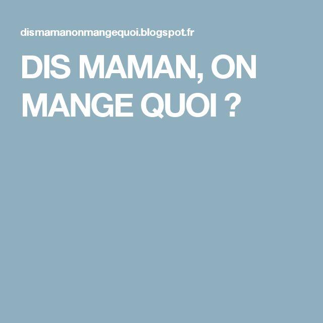DIS MAMAN, ON MANGE QUOI ?
