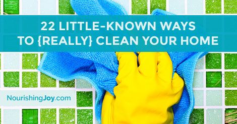 22 Little-Known Tips to {Really} Clean Your Home