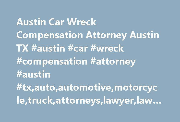 Austin Car Wreck Compensation Attorney Austin TX #austin #car #wreck #compensation #attorney #austin #tx,auto,automotive,motorcycle,truck,attorneys,lawyer,lawyers,sue http://guyana.remmont.com/austin-car-wreck-compensation-attorney-austin-tx-austin-car-wreck-compensation-attorney-austin-txautoautomotivemotorcycletruckattorneyslawyerlawyerssue/  Austin Car Wreck Compensation Attorney Austin Car Wreck Compensation Attorney Your Consultation is Free Austin Car Wreck Compensation Attorney Jeremy…