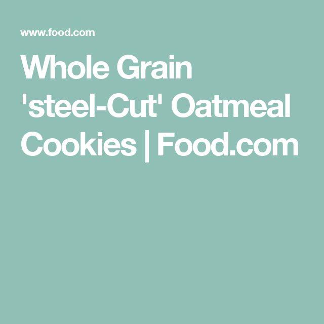 Whole Grain 'steel-Cut' Oatmeal Cookies   Food.com