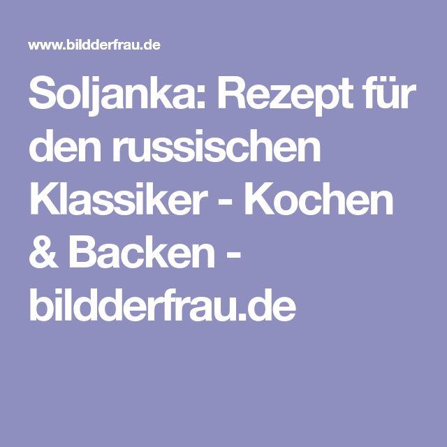 Soljanka: Rezept für den russischen Klassiker - Kochen & Backen - bildderfrau.de