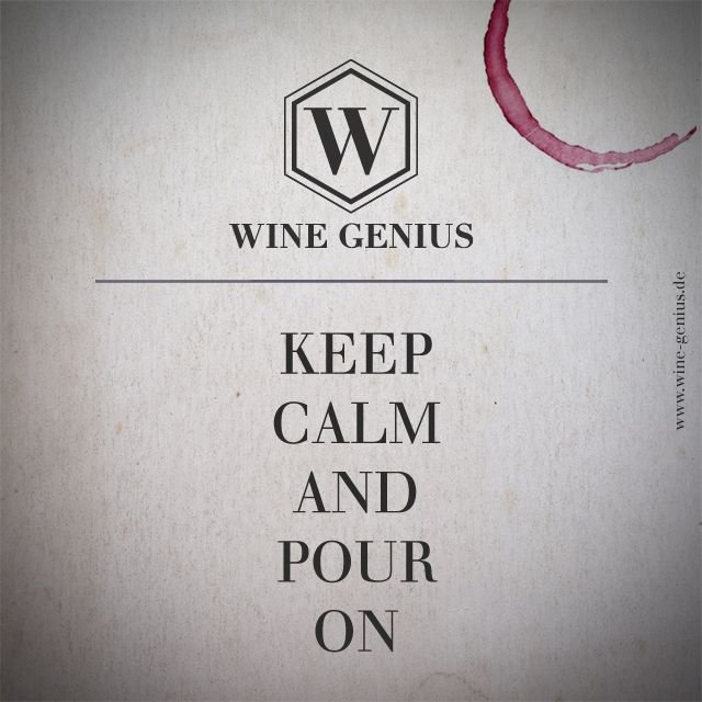 Wine Genius Quote #3. KEEP CALM AND POUR ON Shop international premium wines at www.wine-genius.de now or check us out on Facebook: www.facebook.com/... #wine #winegenius #winelover #winequotes #pour #keepcalm