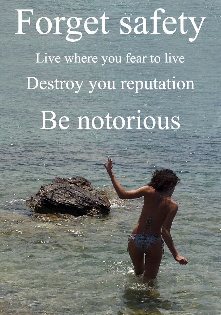 Forget safety  Live where you fear to live Destroy your reputation Be notorious... #Loveyourself #freedom