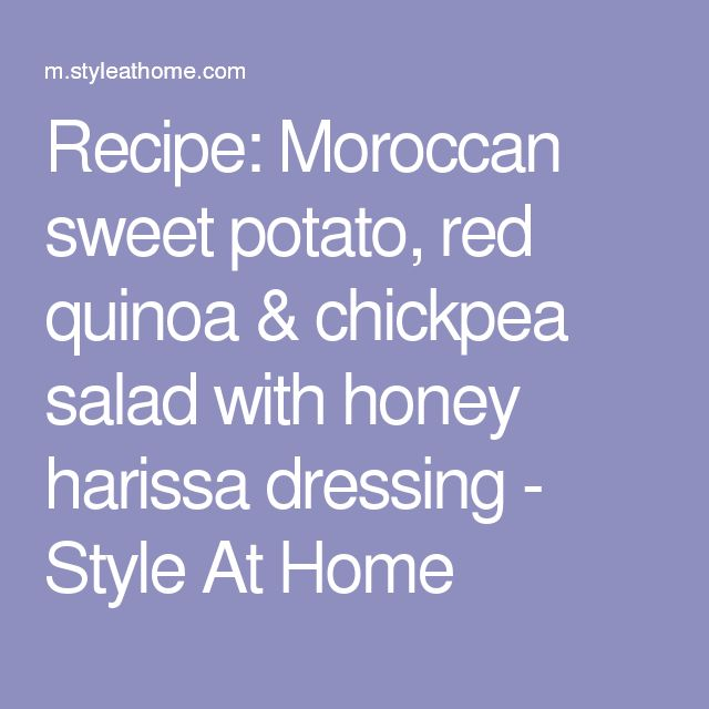 Recipe: Moroccan sweet potato, red quinoa & chickpea salad with honey harissa dressing - Style At Home