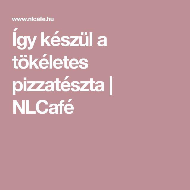 Így készül a tökéletes pizzatészta | NLCafé