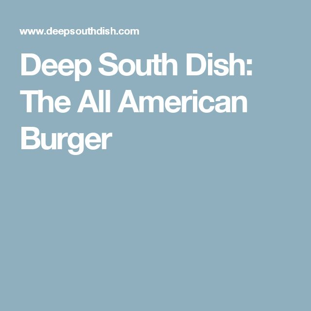 Deep South Dish: The All American Burger