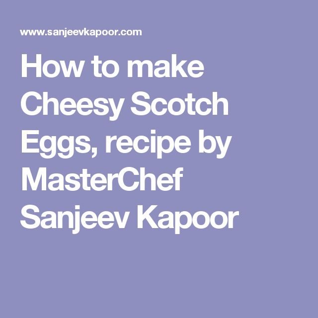How to make Cheesy Scotch Eggs, recipe by MasterChef Sanjeev Kapoor
