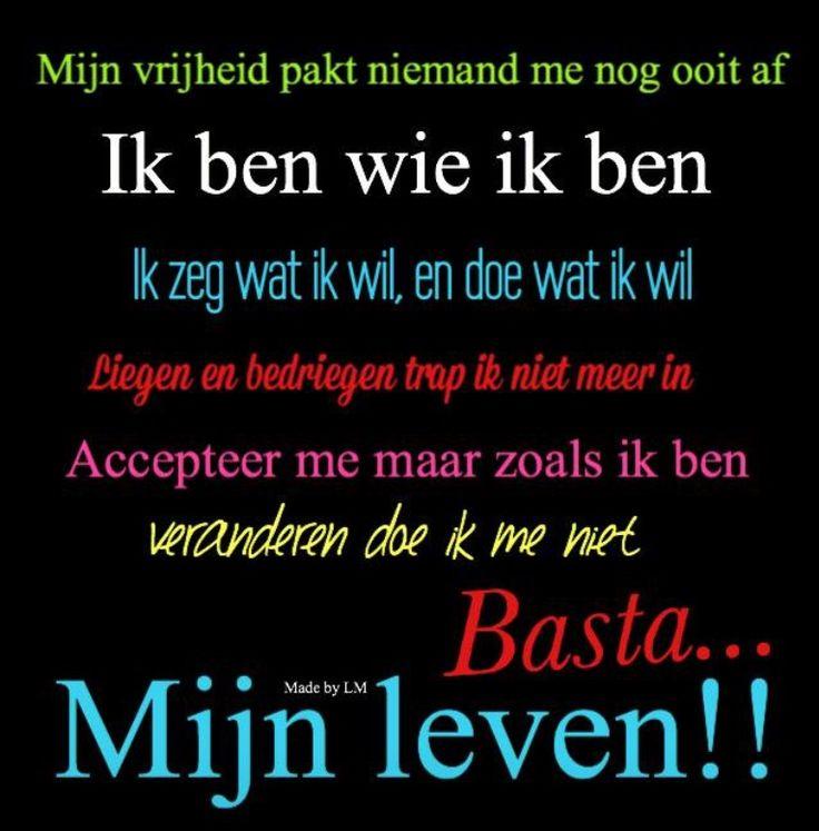 Zo is dat!..Mijn vrijheid pakt niemand me nog ooit af...ik zeg wat ik wil en doe wat ik wil!!!.. Ik ben wie ik ben...Basta..!!....L.Loe