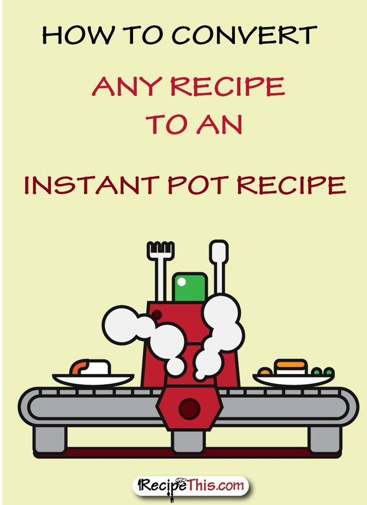 How to convert any recipe to the instant pot pressure