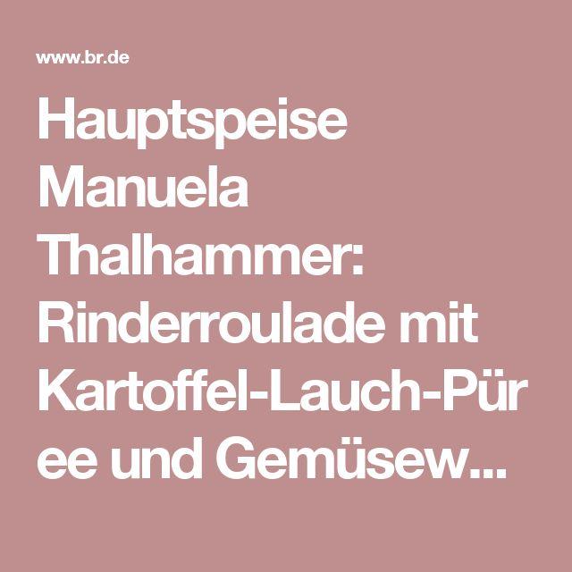 Hauptspeise Manuela Thalhammer: Rinderroulade mit Kartoffel-Lauch-Püree und Gemüsewürfeln | Landfrauenküche | BR Fernsehen | Fernsehen | BR.de
