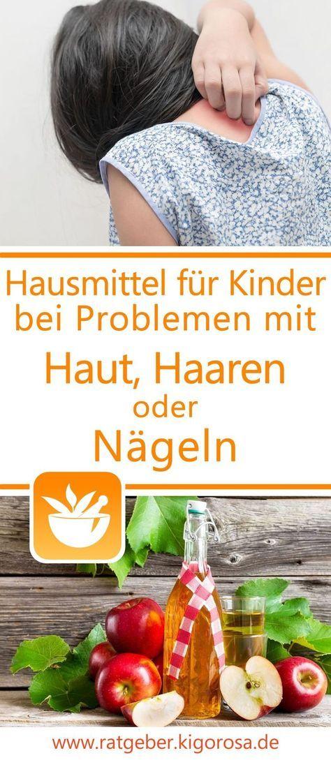 Hausmittel für Kinder bei Problemen mit der Haut, Haaren oder den Nägeln – Lei…