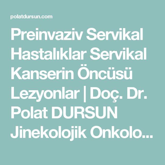 Preinvaziv Servikal Hastalıklar Servikal Kanserin Öncüsü Lezyonlar | Doç. Dr. Polat DURSUN Jinekolojik Onkoloji Kadın Hastalıkları ve Doğum Uzmanı
