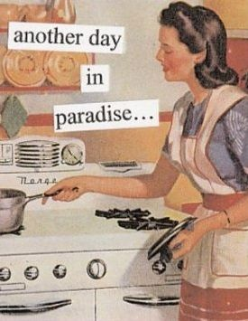 Women were expected to work in the kitchen and not dream of doing anything else but tend to the children and cook and clean. It was seen as the only respectable way to be: for having a job or going to school was unorthodox.