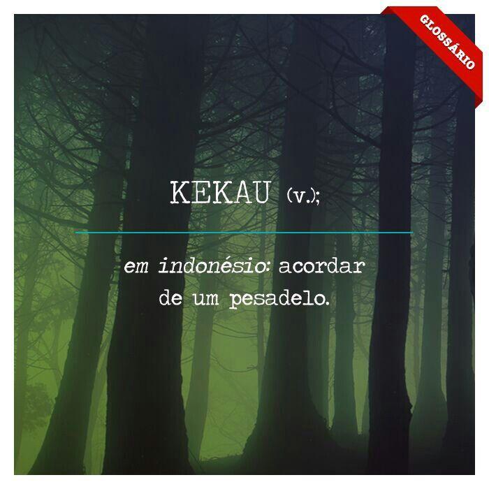 KEKAU (v.); em indonésio: acordar de um pesadelo.