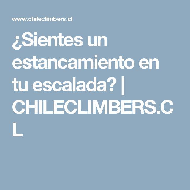 ¿Sientes un estancamiento en tu escalada? | CHILECLIMBERS.CL