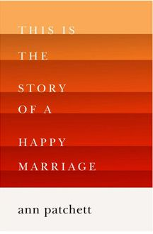 Collection of personal essays.  Read the review at The Guardian:  http://www.theguardian.com/books/2013/nov/16/story-happy-marriage-ann-patchett-review