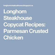 Longhorn Steakhouse Copycat Recipes: Parmesan Crusted Chicken