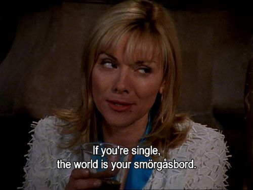 Sex & the City: If you're single, the world is your smörgåsbord.