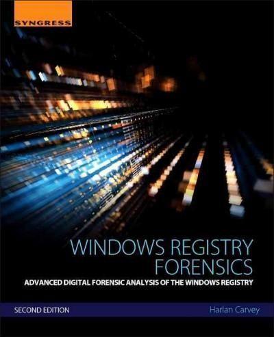 Windows Registry Forensics: Advanced Digital Forensic Analysis of the Windows Registry